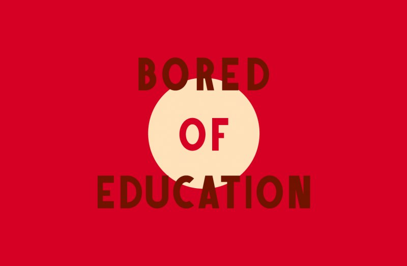 Bored of education