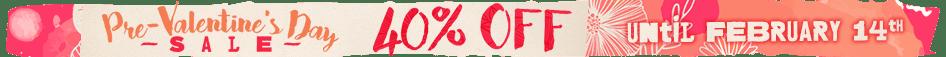 Pre Valentine Day 40% OFF